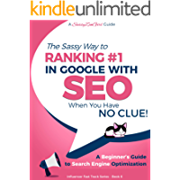 SEO - The Sassy Way to Ranking #1 in Google - when you have NO CLUE!: A Beginner's Guide to Search Engine Optimization (Influencer Fast Track Series Book 6)