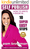 Self Publish: How to Write A Book in 10 Super Easy Steps