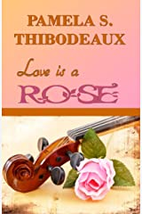 Love is a Rose: Devotional using lyrics to Bette Midler / Conway Twitty song The Rose Kindle Edition