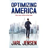 OPTIMIZING AMERICA: One Man Will Level The Field (Wolfe Trilogy Book 1)