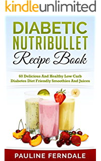 The diabetic nutribullet recipe book 203 nutribullet diabetes diabetic nutribullet recipe book 60 delicious and healthy low carb diabetes diet friendly smoothies and fandeluxe Gallery