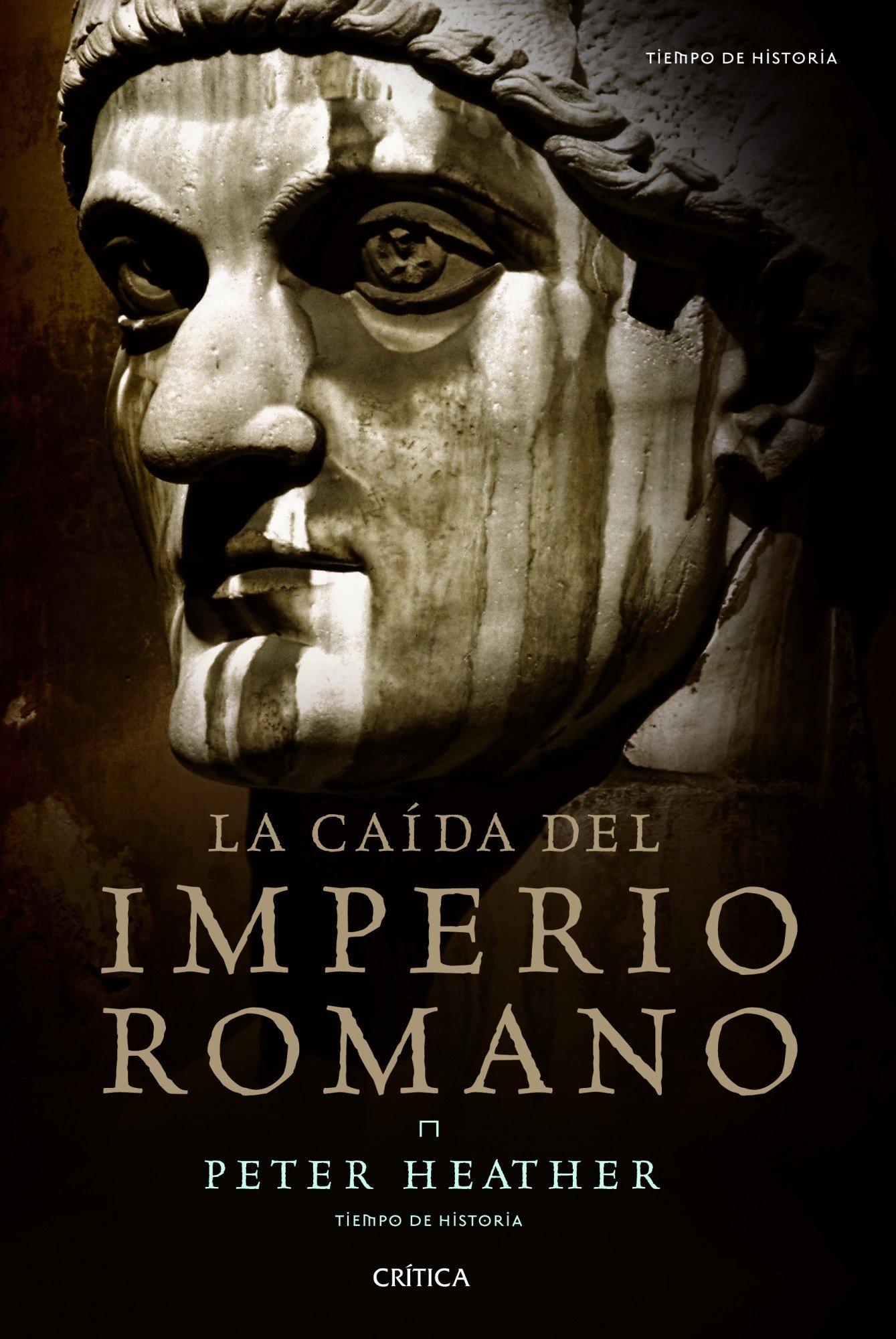 La caída del imperio romano (Tiempo de Historia) Tapa blanda – 1 ene 1999 Peter Heather Tomás Fernández Aúz Beatriz Eguibar Editorial Crítica