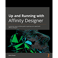Up and Running with Affinity Designer: A practical, easy-to-follow guide to getting up to speed with Affinity Designer…