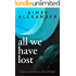 All We Have Lost: A Novel of Family Life
