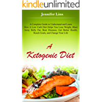 A Ketogenic Diet: A Complete Guide to Understand and Learn How A Low Carb Diet Helps You Lose Weight, Blast Away Belly Fat, Beat Diseases, Get Better Health ... oil, and Detox Diet) (English Edition)