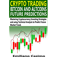 CRYPTO TRADING BITCOIN AND ALTCOINS FUTURE PREDICTIONS: Mastering Cryptocurrency Investing Strategies and Using…