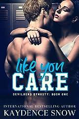 Like You Care: A Dark High School Bully Romance (Devilbend Dynasty Book 1) Kindle Edition