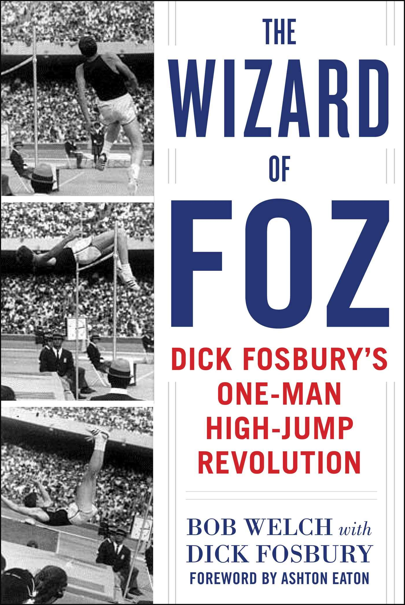 6dfc2f620e The Wizard of Foz: Dick Fosbury's One-Man High-Jump Revolution: Bob ...