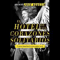 Archivo José Agustín: El hotel de los corazones solitarios: Y otros (muchos) textos sobre rock.