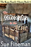 The Ghosts in the Attic (The Kane Family Ghosts Book 4)