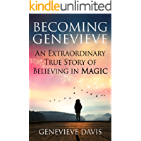 Becoming Genevieve: An Extraordinary True Story of Believing in Magic
