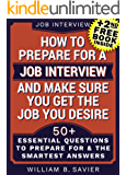Interview: Job Interview: HOW TO PREPARE FOR A JOB INTERVIEW AND MAKE SURE YOU GET THE JOB YOU DESIRE!: (+2nd FREE BOOK) 50+ Most Essential Questions (Interview,Search,Hunting,Job ... Interview) (English Edition)