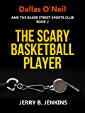 The Scary Basketball Player (Dallas O'Neil and the Baker Street Sports Club Book 2)