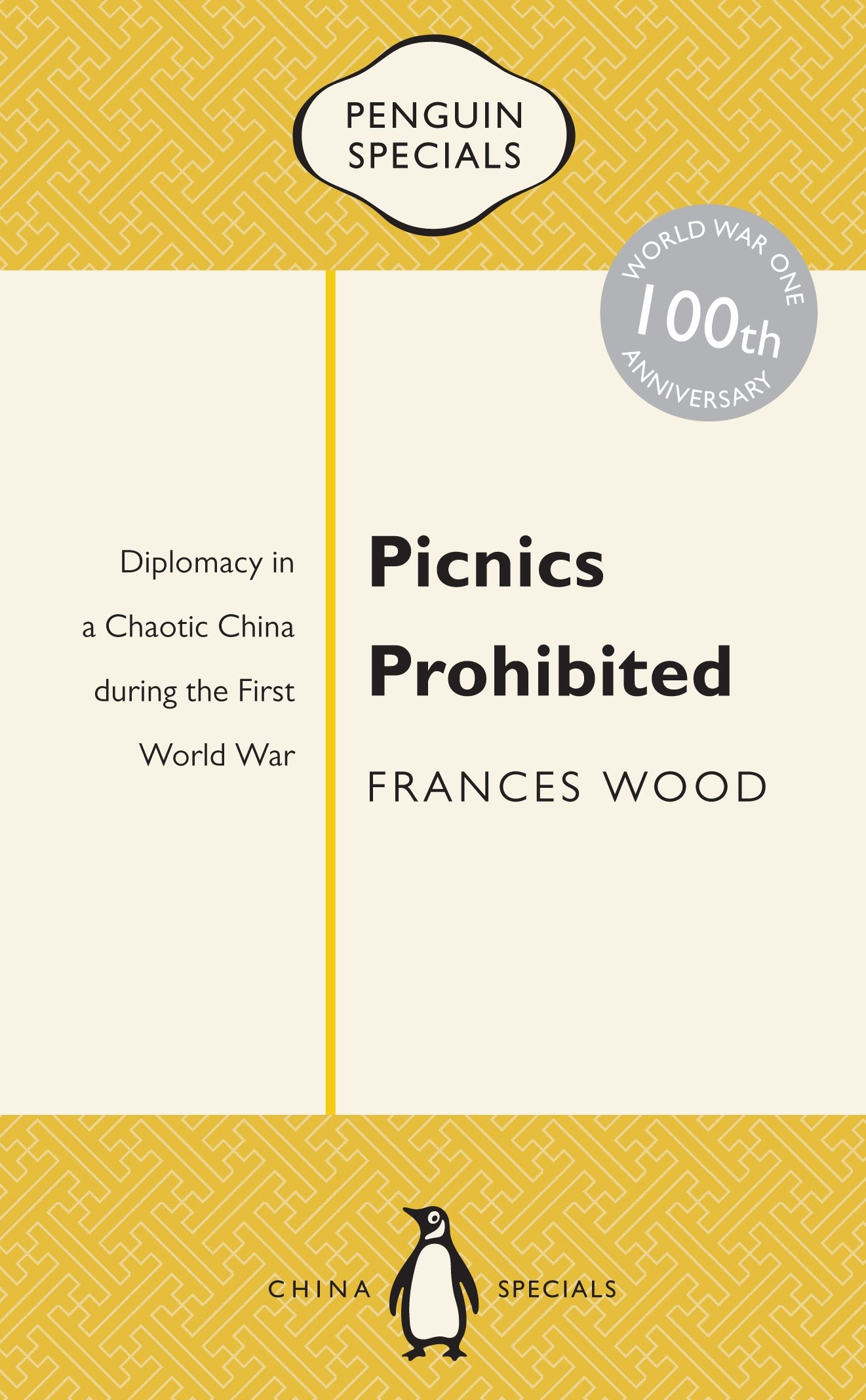 Picnics Prohibited: Diplomacy in a Chaotic China During the First World War  (Penguin Specials): Frances Wood: 9780143800330: Amazon.com: Books