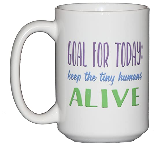 Goal for Today: Keep the Tiny Humans ALIVE Funny Coffee Mug for Mothers Day