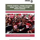 Food Riots, Food Rights and the Politics of Provisions (Routledge Studies in Food, Society and the Environment) (English Edit