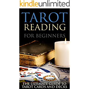 Tarot Reading for Beginners: The Ultimate Guide to Tarot Cards and Decks