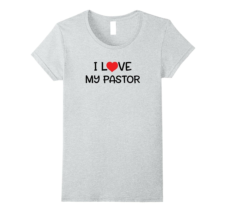 I Love My Pastor T Shirt 2B
