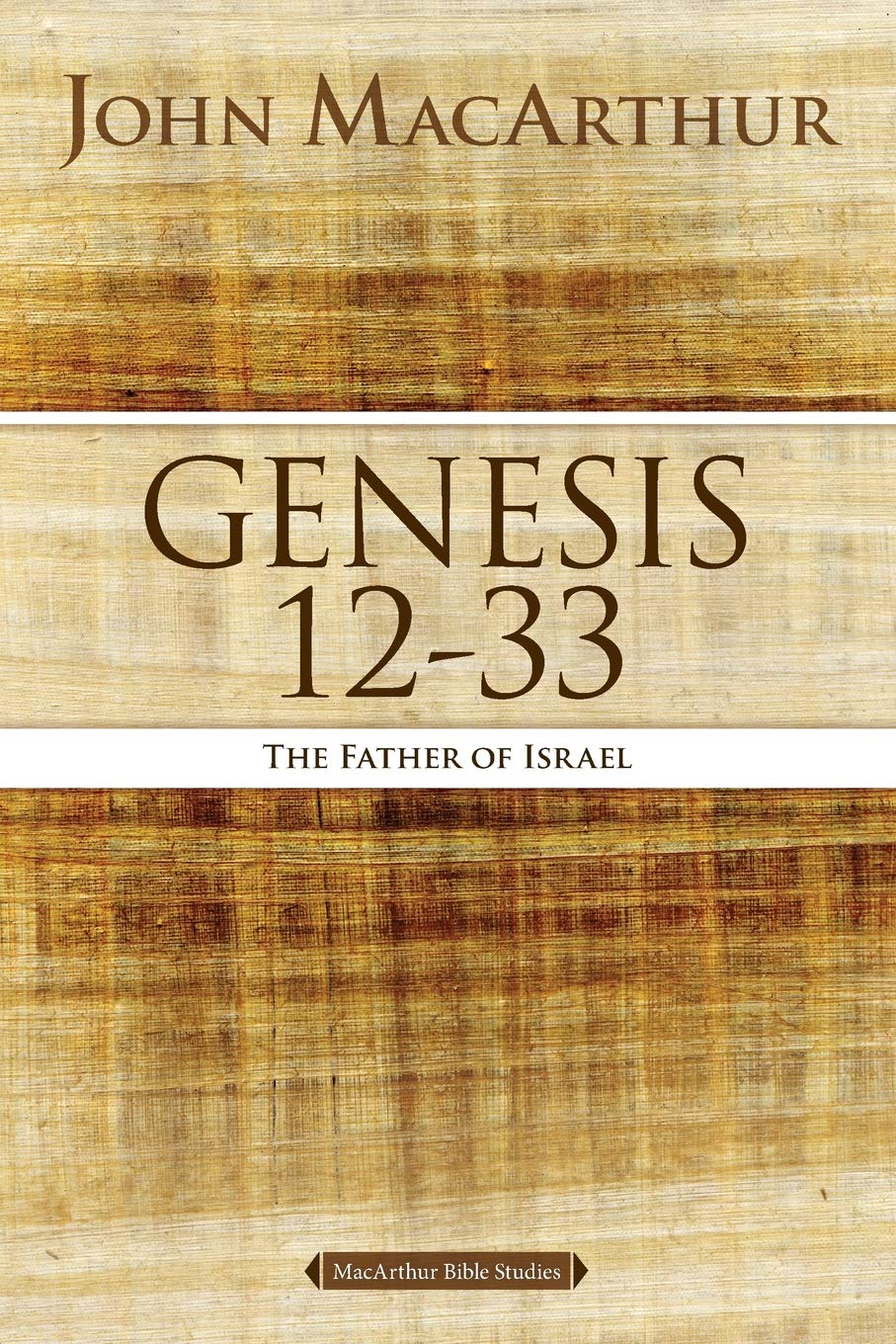 Genesis 12 to 33: The Father of Israel (MacArthur Bible