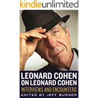 Leonard Cohen on Leonard Cohen: Interviews and Encounters (Musicians in Their Own Words) (English Edition)
