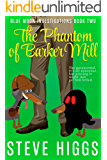 The Phantom of Barker Mill: A Darkly Comic Cozy Mystery Thriller: Blue Moon Investigations Book 2