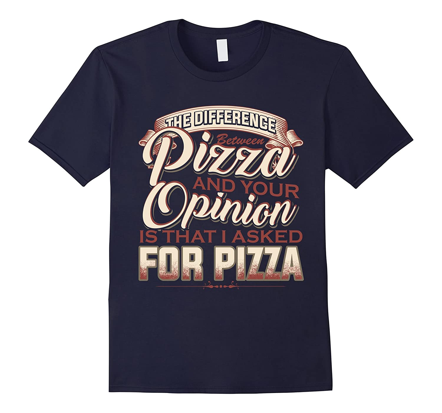 Difference Between Pizza And Your Opinion T-shirt-FL
