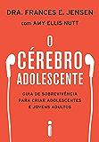 O cérebro adolescente: Guia de sobrevivência para criar adolescentes e jovens adultos