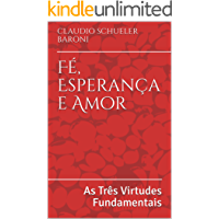 Fé, Esperança e Amor: As Três Virtudes Fundamentais