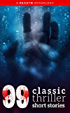 99 Classic Thriller Short Stories: Works by Philip K. Dick, Edgar Allan Poe, Arthur Conan Doyle, H.G. Wells, Wilkie Collins...and many more !