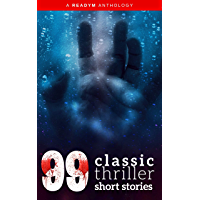99 Classic Thriller Short Stories: Works by Philip K. Dick, Edgar Allan Poe, Arthur Conan Doyle, H.G. Wells, Wilkie Collins...and many more ! (English Edition)