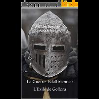 La Guerre-Edalfirienne : L'Exilé de Gollora: Livre Premier