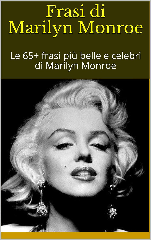 Frasi Di Marilyn Monroe Le 65 Frasi Piu Belle E Celebri Di