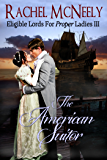 The American Suitor (Eligible Lords For Proper Ladies Book 3)