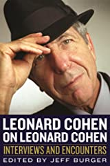 Leonard Cohen on Leonard Cohen: Interviews and Encounters (Musicians in Their Own Words) Kindle Edition