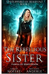 The Rebellious Sister (Unstoppable Liv Beaufont Book 1) Kindle Edition