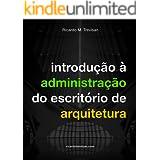 Introdução à administração do escritório de arquitetura: Texto revisado (Gestão Arquitetônica)