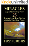 MIRACLES - Expect Something Wild: 25 Inspirational True Stories of God's Unbridled Power (The Art of Charismatic Christian Faith Series Book 1)