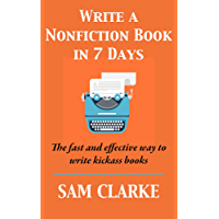 Write a Nonfiction Book in 7 Days: The Fast and Effective Way to Write Kickass Books (English Edition)