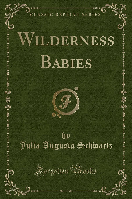 wilderness babies classic reprint julia augusta schwartz