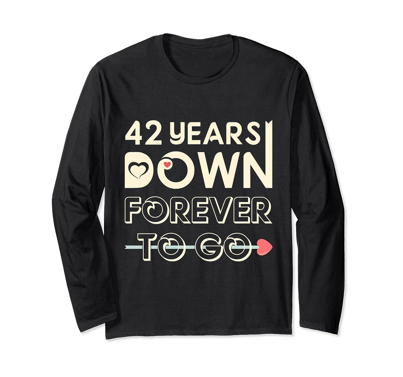 42nd Wedding Anniversary Gift 42 Years Down Forever To Go Ah My Shirt One Gift Ahmyshirt