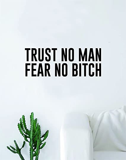 Amazoncom Trust No Man Fear No Bitch Quote Wall Decal Quote