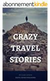 Crazy Travel Stories: A collection of Crazy Travel Stories from around the world (Travel Books Publishing) (English Edition)