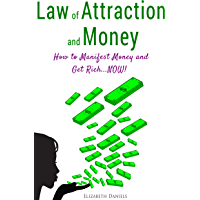 Law of Attraction and Money: How to Manifest Money and Get Rich...NOW! (English Edition)