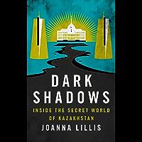 Dark Shadows: Inside the Secret World of Kazakhstan (English Edition)