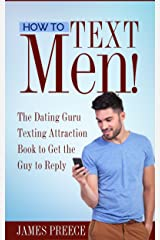 How To Text Men!  - The Dating for Women Guide: The Dating Guru Texting Attraction Book to Get the Guy to Reply Kindle Edition