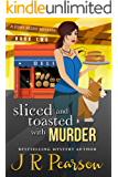 Sliced and Toasted With Murder (A Josie Rizzo Mystery Book 2)