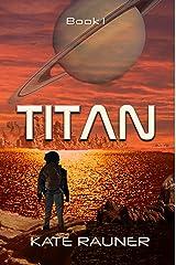 Titan: a Cult Colony (Titan: Colonizing Saturn's Moon Book 1) Kindle Edition