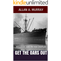 Get the Oars Out: When I-24 sank the Iron Chieftain (Men and Ships at War Book 2)