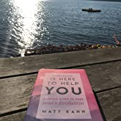 Image result for pic quotes EVERYTHING IS HERE TO HELP YOU: A Loving Guide to Your Soulâs Evolution Matt Kahn