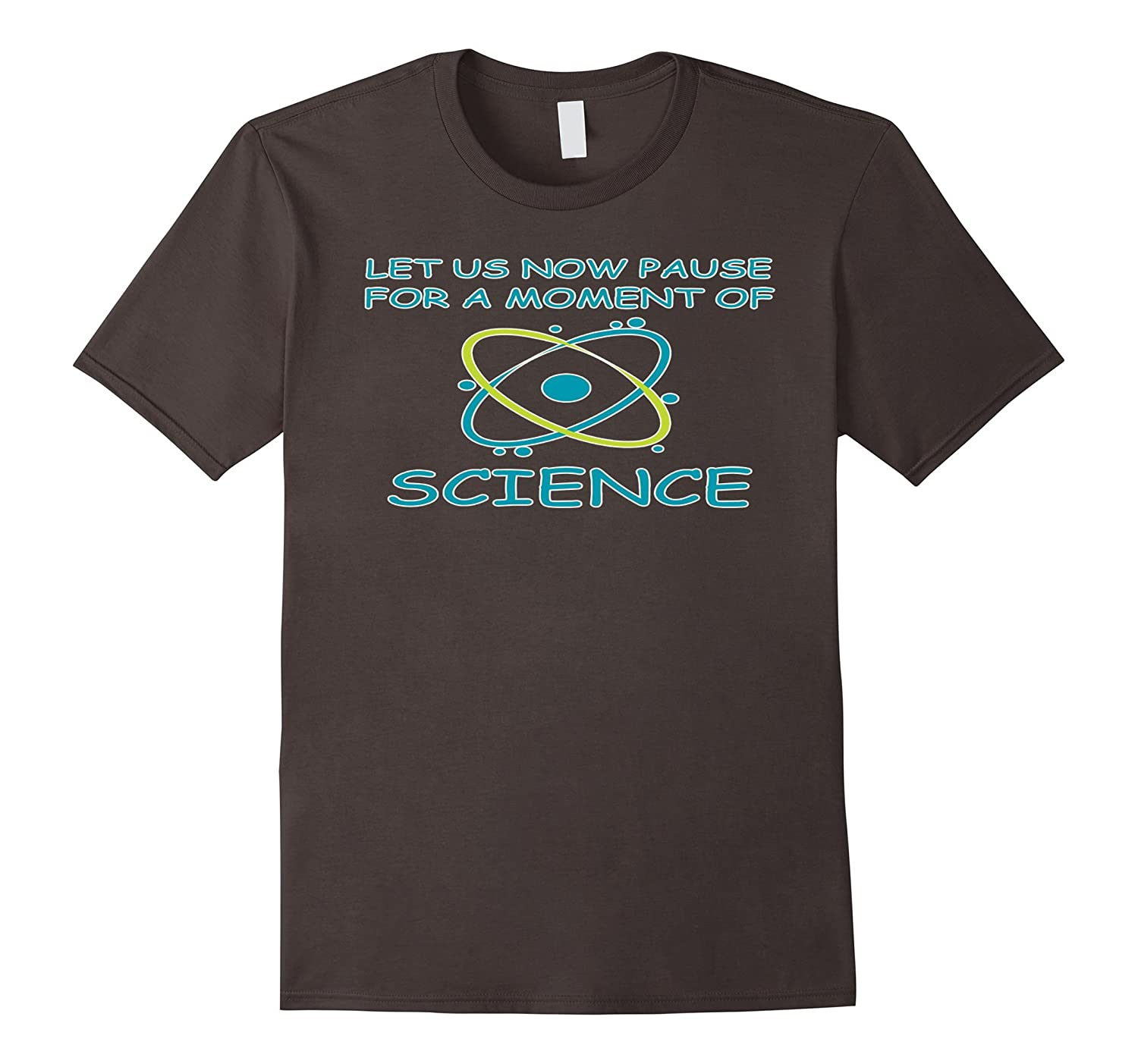 Let Us Now Pause For A Moment Of Science T-Shirt-Teevkd